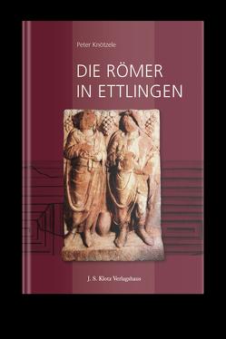 Die Römer in Ettlingen von Dr. Knötzele,  Peter