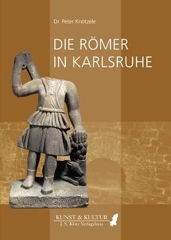 Die Römer in Karlsruhe von Knötzele,  Peter