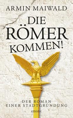 Die Römer kommen! von Maiwald,  Armin