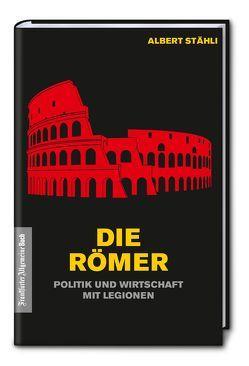 Die Römer: Politik und Wirtschaft mit Legionen von Stähli,  Albert