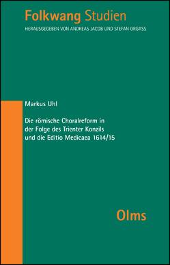 Die römische Choralreform in der Folge des Trienter Konzils und die Editio Medicaea 1614/15 von Uhl,  Markus