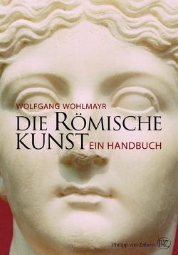 Die römische Kunst von Wohlmayr,  Wolfgang