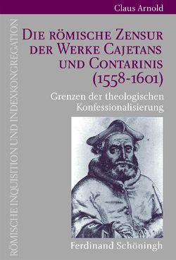 Die Römische Zensur der Werke Cajetans und Contarinis (1558-1601) von Arnold,  Claus