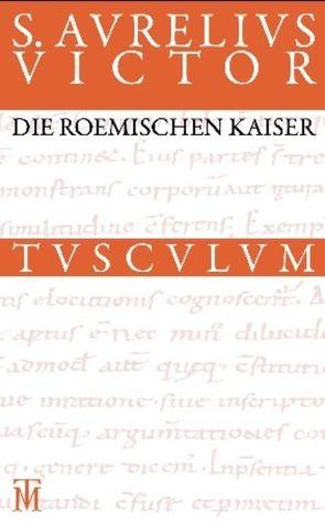 Die römischen Kaiser / Liber de Caesaribus von Aurelius Victor,  Sextus, Fuhrmann,  Manfred, Groß-Albenhausen,  Kirsten
