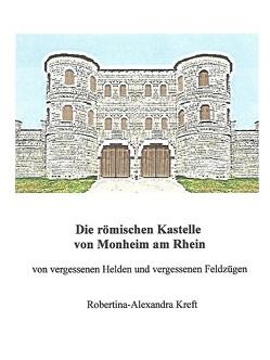 Die römischen Kastelle von Monheim am Rhein von Kreft,  Robertina-Alexandra