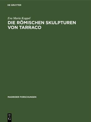 Die römischen Skulpturen von Tarraco von Koppel,  Eva Maria, Witte,  Peter