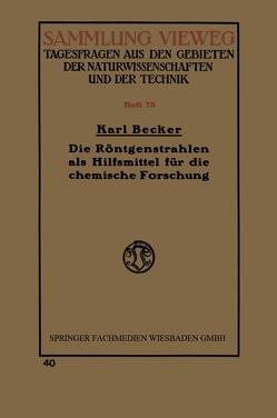 Die Röntgenstrahlen als Hilfsmittel für die chemische Forschung von Becker,  Karl