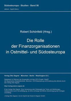 Die Rolle der Finanzorganisationen in Ostmittel- und Südosteuropa von Schönfeld,  Roland