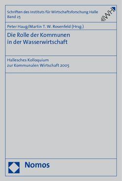Die Rolle der Kommunen in der Wasserwirtschaft von Haug,  Peter, Rosenfeld,  Martin T.W.