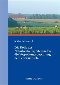 Die Rolle der Natürlichkeitspräferenz für die Verpackungsgestaltung bei Lebensmitteln von Cornehl,  Michaela