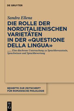 """Die Rolle der norditalienischen Varietäten in der """"Questione della lingua"""" von Ellena,  Sandra"""