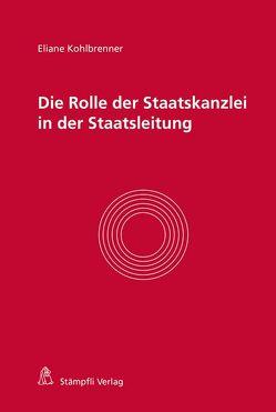 Die Rolle der Staatskanzlei in der Staatsleitung von Kohlbrenner,  Eliane