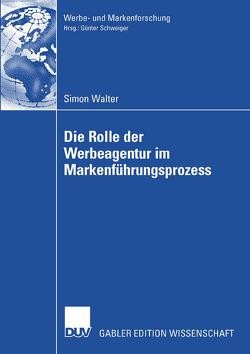 Die Rolle der Werbeagentur im Markenführungsprozess von Schweiger,  Günter, Walter,  Simon