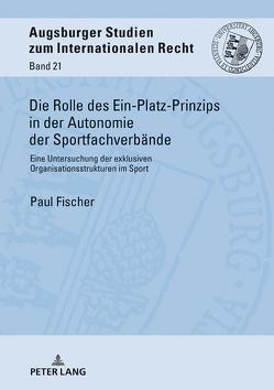 Die Rolle des Ein-Platz-Prinzips in der Autonomie der Sportfachverbände von Fischer,  Paul