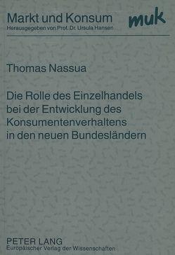 Die Rolle des Einzelhandels bei der Entwicklung des Konsumentenverhaltens in den neuen Bundesländern von Nassua,  Thomas