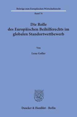Die Rolle des Europäischen Beihilferechts im globalen Standortwettbewerb. von Goller,  Lena