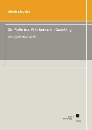 Die Rolle des Felt Sense im Coaching von Siegrist,  Ulrich