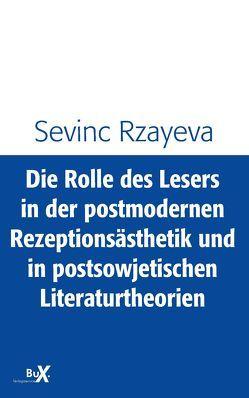 Die Rolle des Lesers in der postmodernen Rezeptionsästhetik und in postsowjetischen Literaturtheorien von Rzayeva,  Sevinc