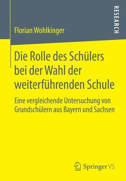 Die Rolle des Schülers bei der Wahl der weiterführenden Schule von Wohlkinger,  Florian