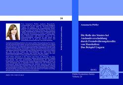 Die Rolle des Staates bei Auslandsverschuldung durch Fremdwährungskredite von Haushalten: Das Beispiel Ungarn von Pfeffer,  Annamaria