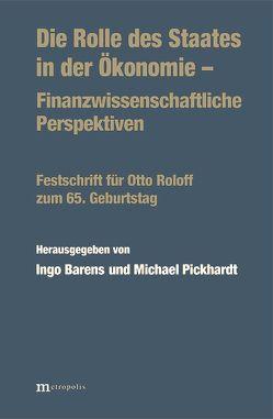 Die Rolle des Staates in der Ökonomie – Finanzwissenschaftliche Perspektiven von Barens,  Ingo, Pickhardt,  Michael