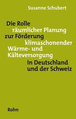 Die Rolle räumlicher Planung zur Förderung klimaschonender Wärme- und Kälteversorgung in Deutschland und der Schweiz von Schubert,  Susanne