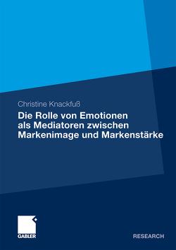 Die Rolle von Emotionen als Mediatoren zwischen Markenimage und Markenstärke von Knackfuß,  Christine