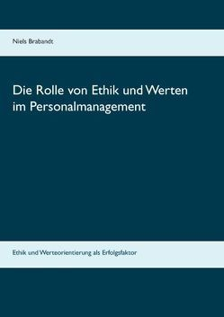Die Rolle von Ethik und Werten im Personalmanagement von Brabandt,  Niels