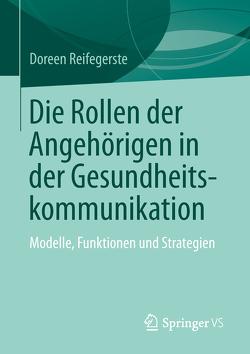 Die Rollen der Angehörigen in der Gesundheitskommunikation von Reifegerste,  Doreen