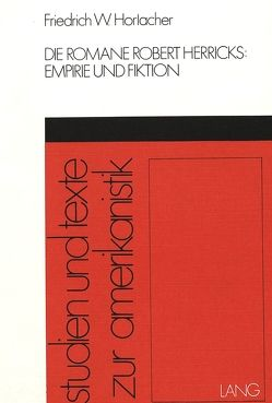 Die Romane Robert Herricks von Horlacher, Friedrich W.