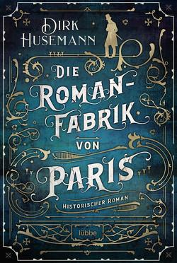 Die Romanfabrik von Paris von Husemann,  Dirk