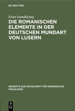 Die romanischen Elemente in der deutschen Mundart von Lusern von Gamillscheg,  Ernst