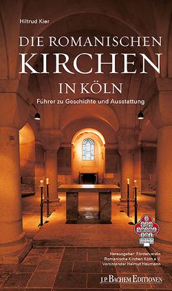 Die Romanischen Kirchen in Köln von Förderverein Romanische Kirchen Köln e.V., Kier,  Hiltrud