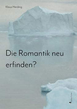Die Romantik neu erfinden? von Herding,  Klaus