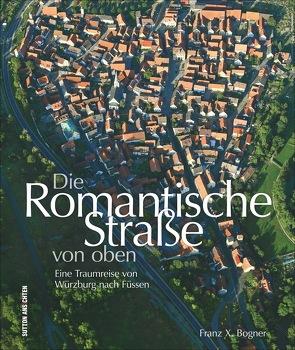 Die Romantische Straße von oben von Bogner,  Franz X.