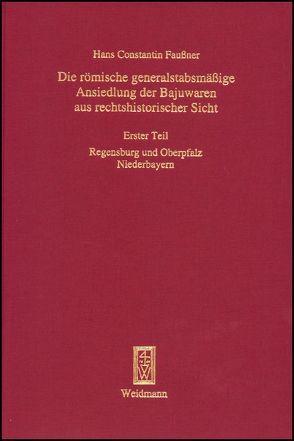 Die römische generalstabsmäßige Ansiedlung der Bajuwaren aus rechtshistorischer Sicht von Faußner,  Hans Constantin