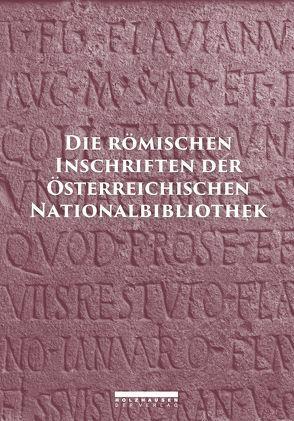 DIE RÖMISCHEN INSCHRIFTEN DER ÖSTERREICHISCHEN NATIONALBIBLIOTHEK von Beutler,  Franziska, Weber,  Ekkehard