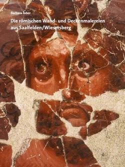 Die römischen Wand- und Deckenmalereien aus Saalfelden/Wiesersberg von Kastler,  Raimund, Kovacsovics,  Wilfried K., Laub,  Peter, Tober,  Barbara