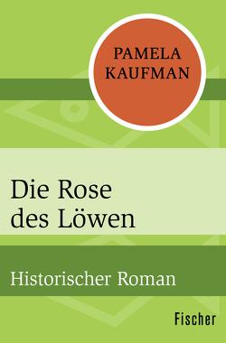 Die Rose des Löwen von Kaufman,  Pamela, Ruppert,  Kristin