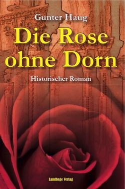 Die Rose ohne Dorn von Haug,  Gunter