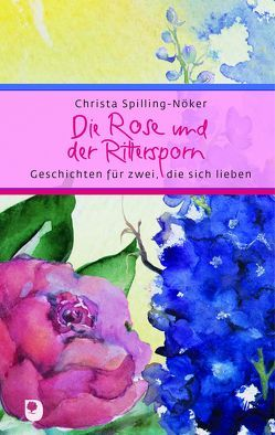 Die Rose und der Rittersporn von Mörch,  Ursula, Spilling-Nöker,  Christa