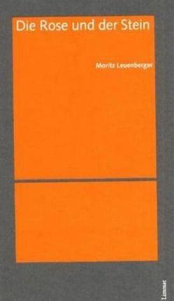Die Rose und der Stein von Leuenberger,  Moritz