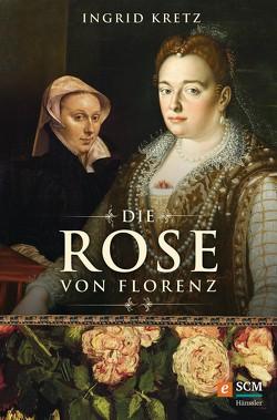 Die Rose von Florenz von Kretz,  Ingrid