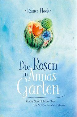 Die Rosen in Annas Garten von Haak,  Rainer, Waldmann-Brun,  Sabine