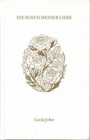 Die Rosen meiner Liebe von Johst,  Gerda