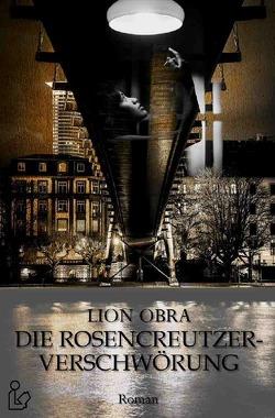 DIE ROSENCREUTZER-VERSCHWÖRUNG von Dörge,  Christian, Obra,  Lion