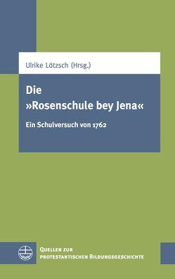 """Die """"Rosenschule bey Jena"""" von Lötzsch,  Ulrike"""