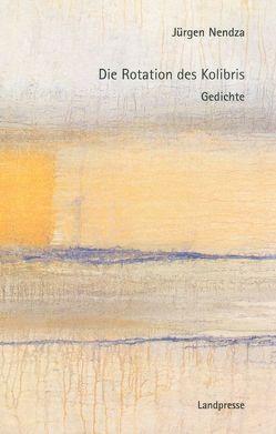 Die Rotation des Kolibris von Nendza,  Jürgen