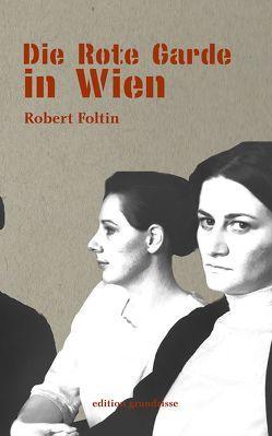 Die Rote Garde in Wien von Foltin,  Robert