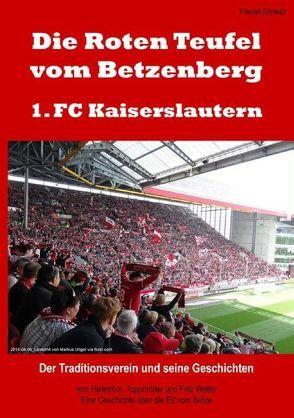 Die Roten Teufel vom Betzenberg – 1. FC Kaiserslautern von Ehrfeldt,  Friedel